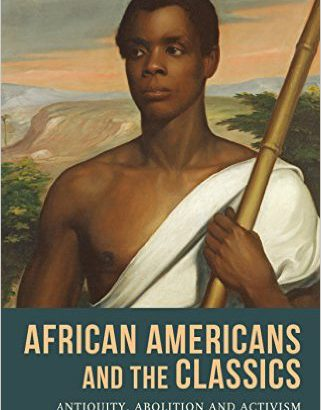 African Americans and the Classics: Antiquity, Abolition and Activism by Margaret Malamud book cover
