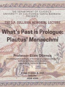 J.P.Sullivan Memorial Lecture:  What's Past is Prologue: Plautus'Menaechmi.  Professor Ellen Oliensis, Klio Distinguished Professor UC Berkeley.